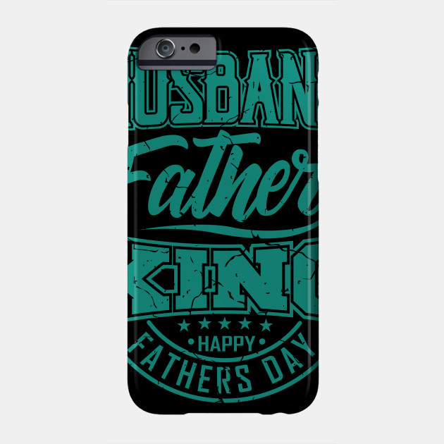 Husband Father King Happy Father's Day Gift Dad Phone Case