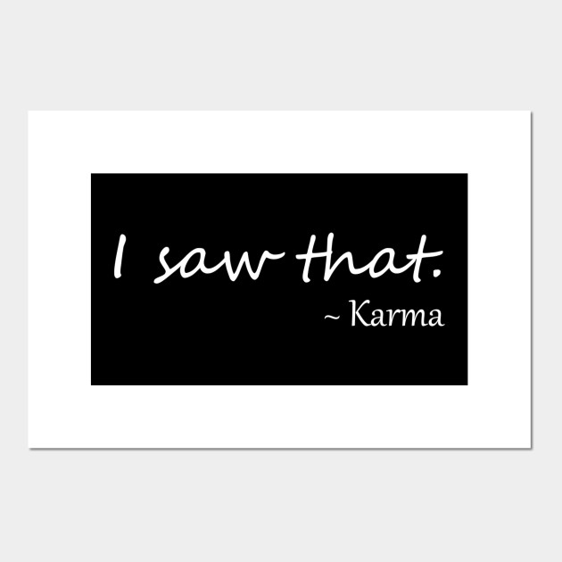 I saw that Karma Quote | Karma Quotes Funny