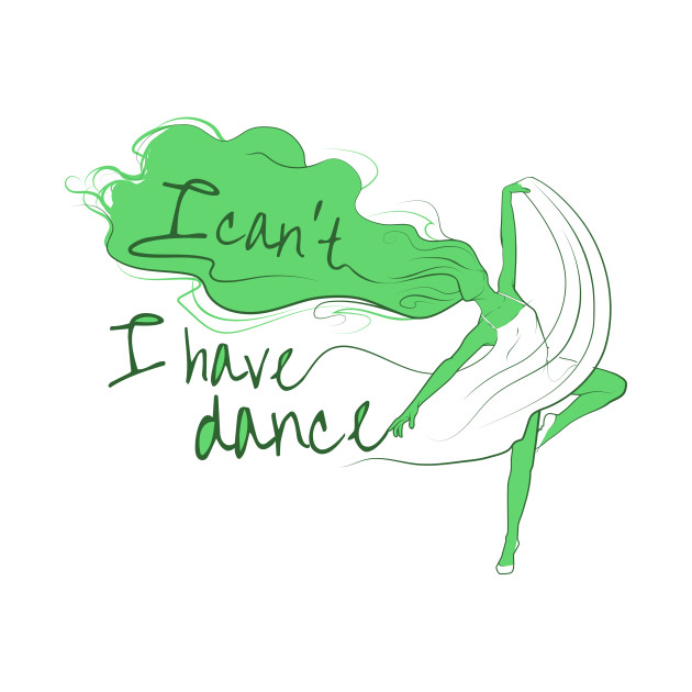 I can't I have dance Green on Green