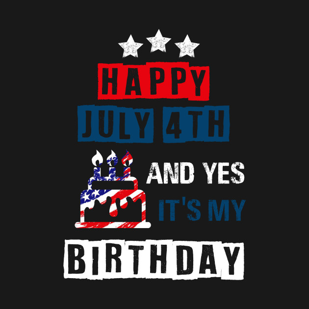 Happy 4th Of July And Yes Its My Birthday
