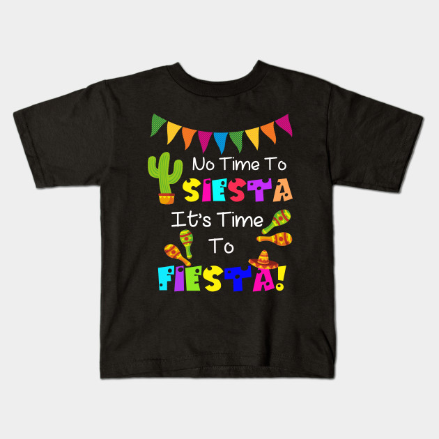 04cf5e8d6344 No Time To Siesta It's Time To Fiesta Funny Party T-Shirt Kids T-Shirt
