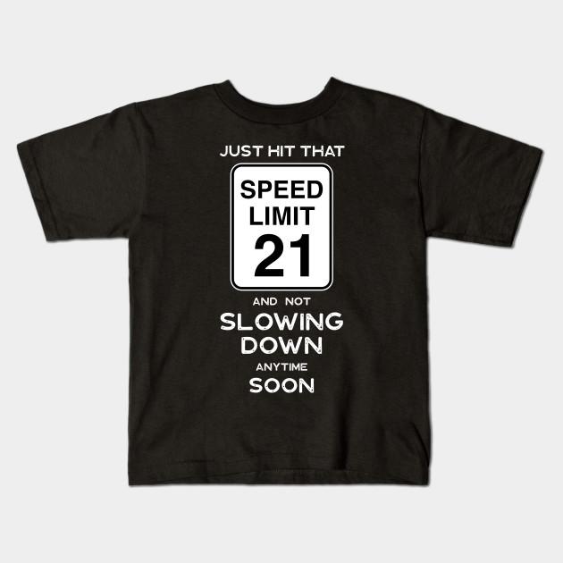 21st Birthday Gift Ideas Speed Limit 21 Sign Kids T Shirt