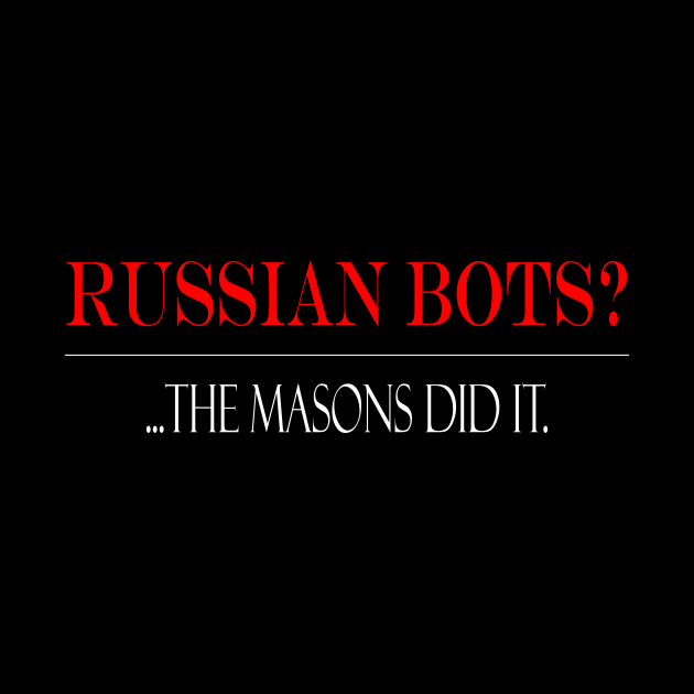 Russian Bots?...Masons did it.