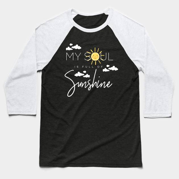 My Soul is full of Sunshine - Sun Clouds Smile Baseball T-Shirt