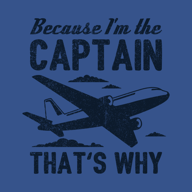 Because I'm The Captain That's Why