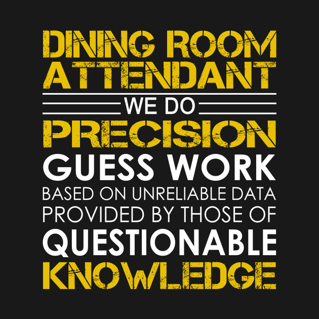 Dining Room Attendant We Do Precision Guess Work