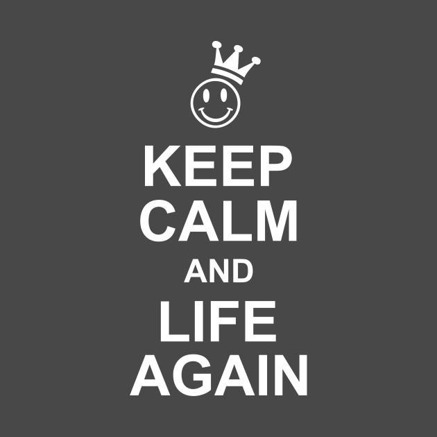 Smiley Crown Keep Calm Life Again Keep Calm T Shirt Teepublic