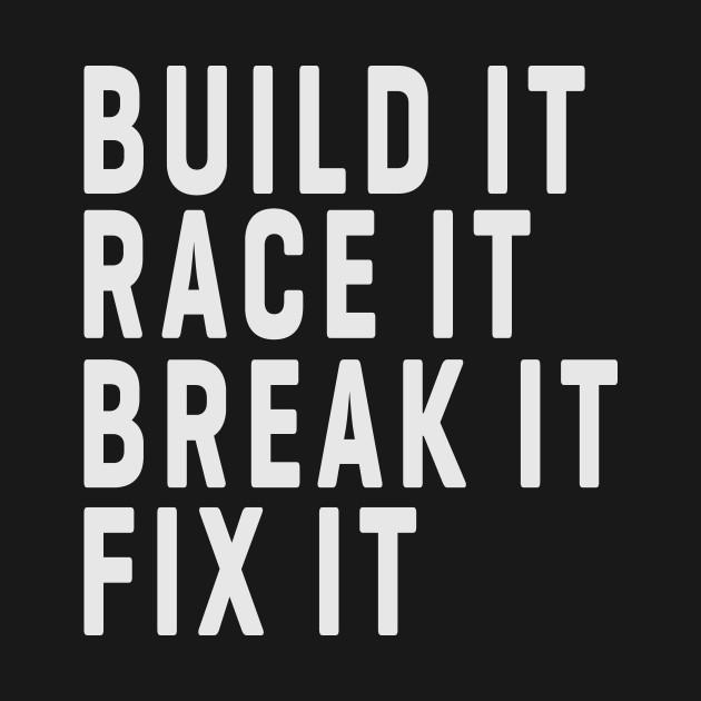 Build It Race It Break It Fix It