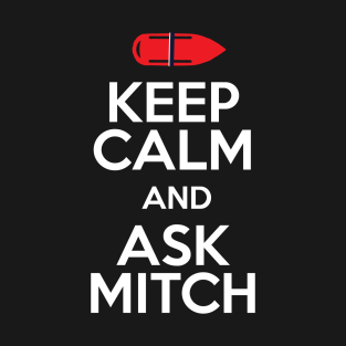 Keep Calm And Ask Mitch Baywatch Rescue Buoy t-shirts
