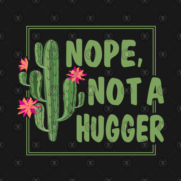 13bc8cba59bac Nope Not A Hugger Funny Cactus Lovers Girl Women