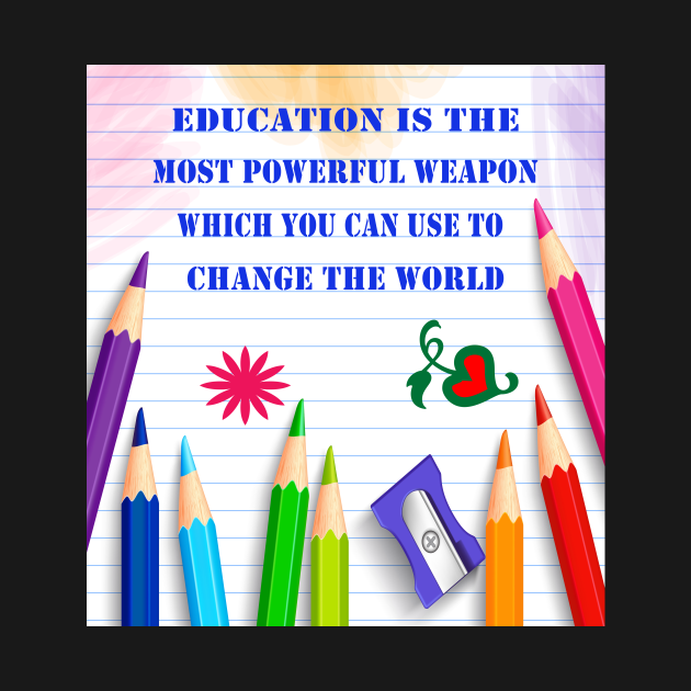 2.Education is the most powerful weapon.