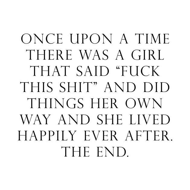 Once upon a time she said fuck this