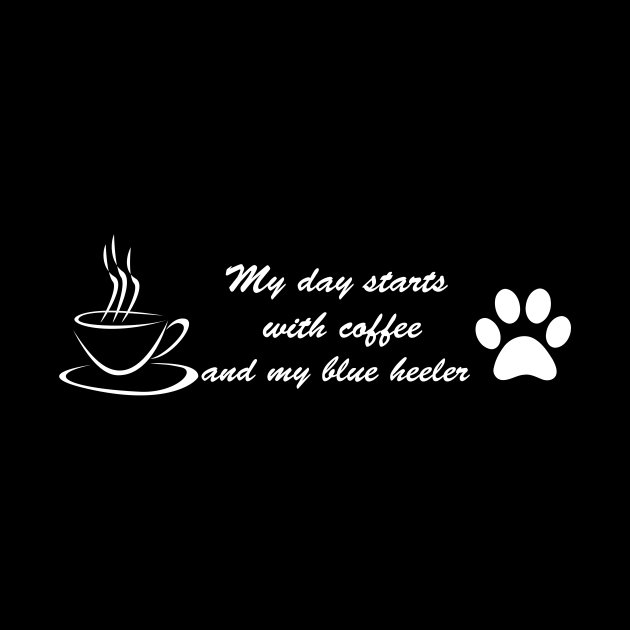 My day starts with coffee and my Blue Heeler