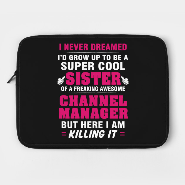 Channel Manager Sister  – Cool Sister Of Freaking Awesome Channel Manager