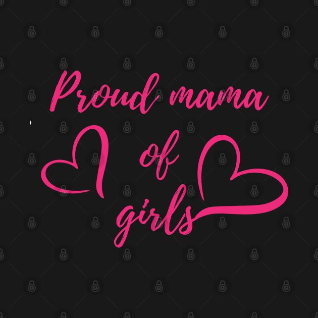 Proud mama of Girls design