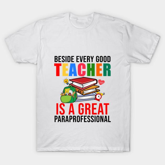 986783faf Beside Every Good Teacher Is A Great Paraprofessional T-Shirt T-Shirt