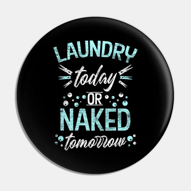 Laundry today or Naked tomorrow