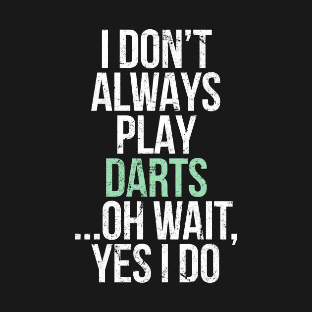 I don t always play darts