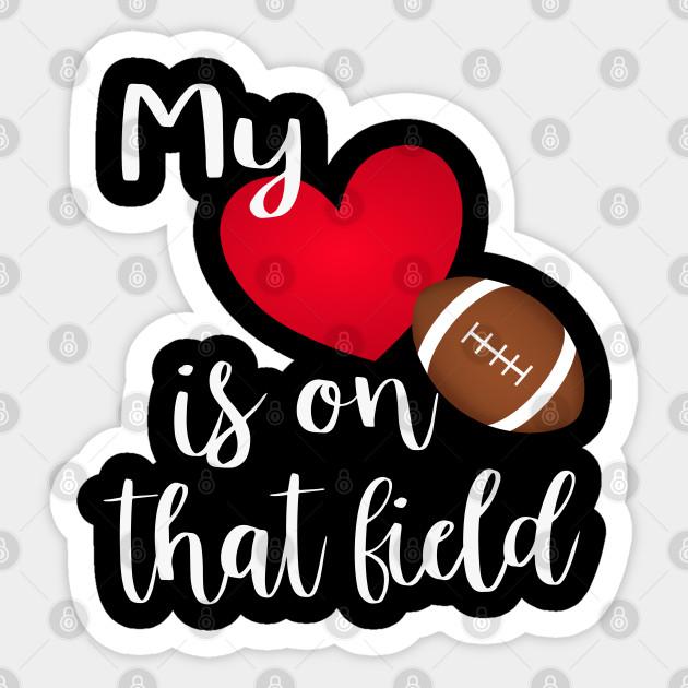 My Heart Is On That Field Proud Football Mom T Shirt Football Moms Sticker Teepublic