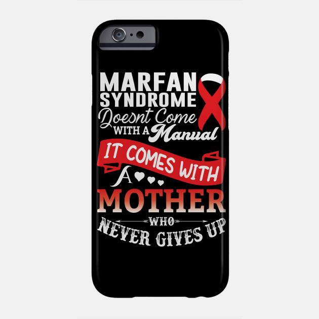 Marfan Syndrome Doesnt Come With a Manual It Comes With a Mother Who Never Gives Up Phone Case