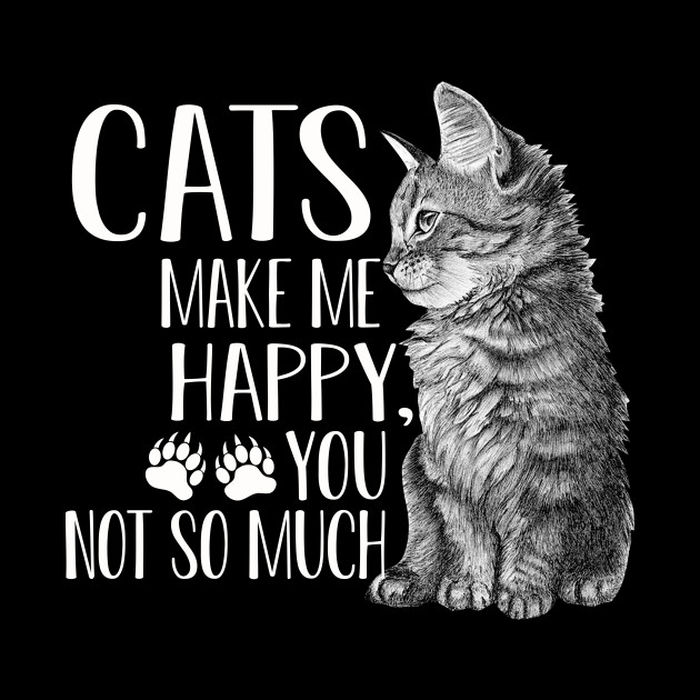Cats Make Me Happy You Not So Much Cat Lovers