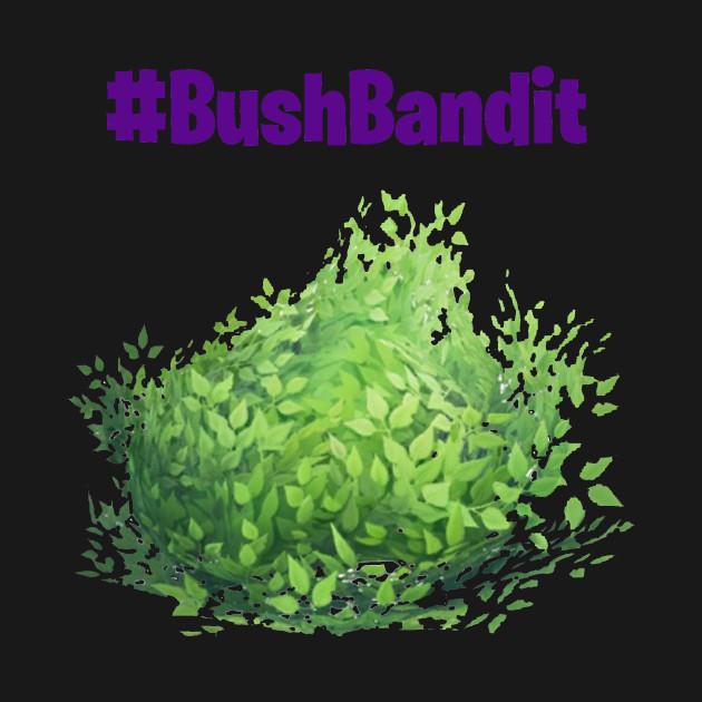 fortnite bush bandit fortnite bush bandit - fortnite bandit