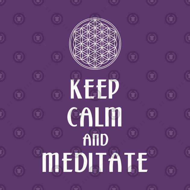 Keep Calm And Meditate - Flower Of Life 2