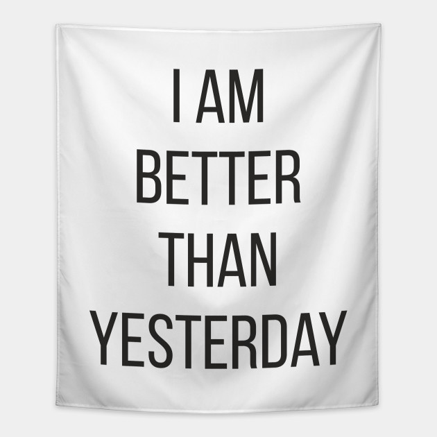 I Am Better Than Yesterday Inspirational Quote Tapestry Teepublic