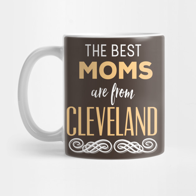 The Best Moms Are From Cleveland Ohio Mother's Day Mug