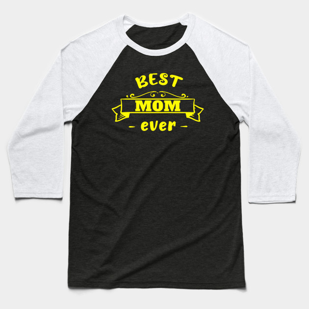 Best mom ever Mother's Day Mum Mother Mummy best Baseball T-Shirt
