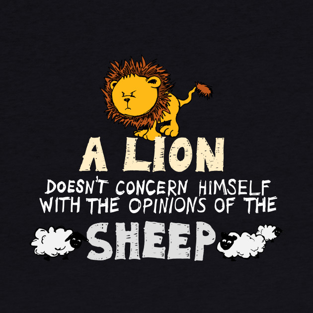 A Lion Doesn't Concern Himself with the Opinions of the Sheep (2)