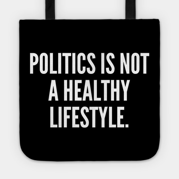 Politics is not a healthy lifestyle