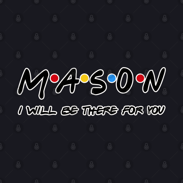 Mason I'll Be There For You Gifts