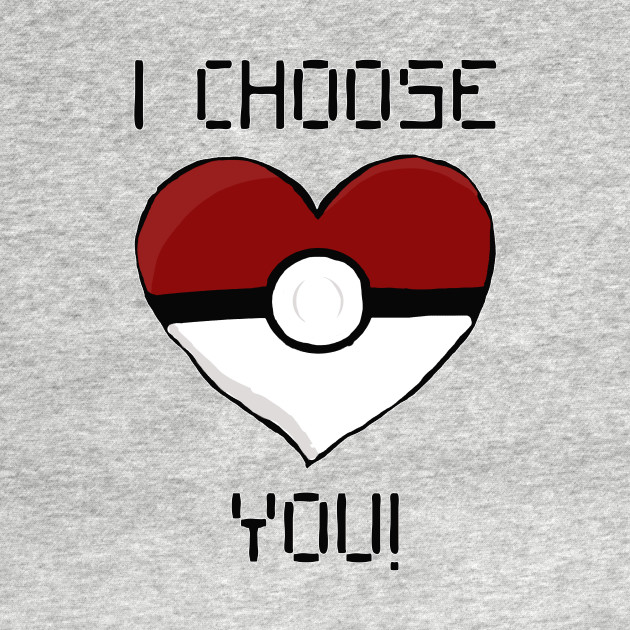 I Choose You!