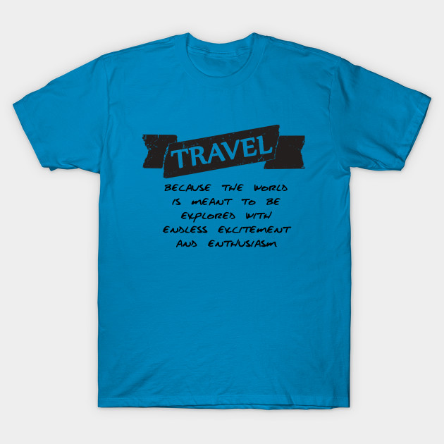 0971f71eb08443 Travel The World - Wanderlust - T-Shirt   TeePublic