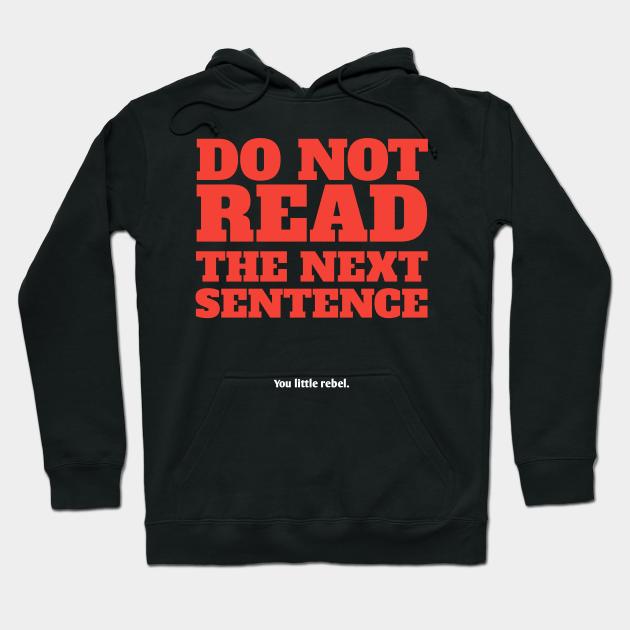 Black Sweatshirt Do Not Read The Next Sentence You Little Rebel Unisex Jumper