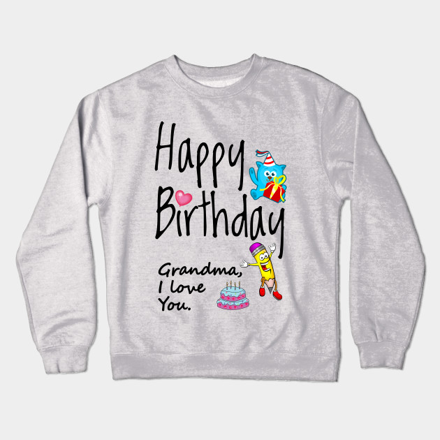 Happy Birthday Grandma I Love You Crewneck Sweatshirt