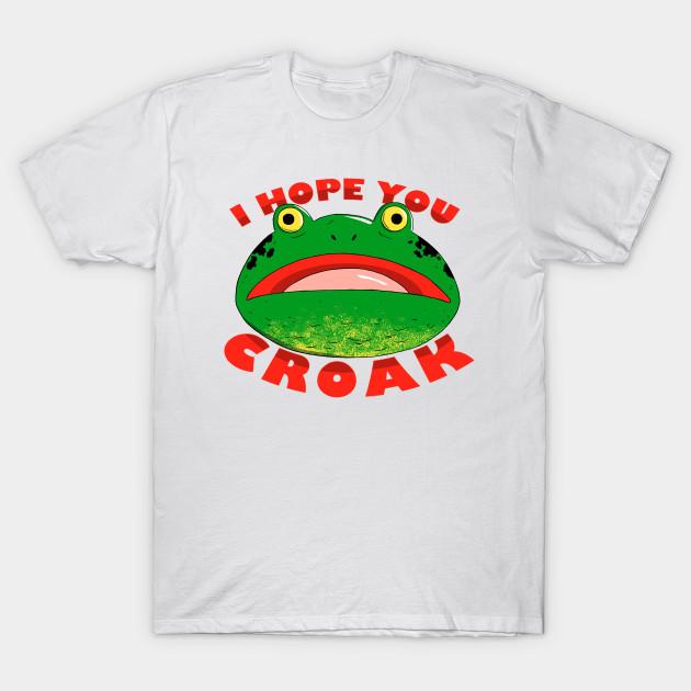 2c96799f I HOPE YOU CROAK - Frog - T-Shirt   TeePublic