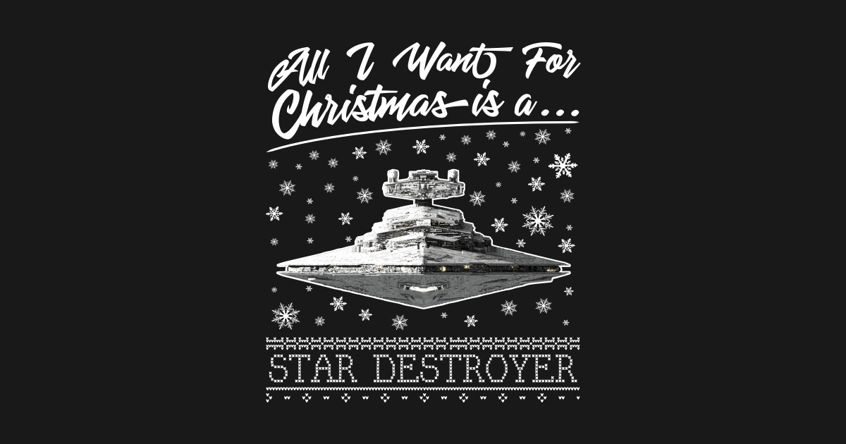 All I Want For Christmas Is A Star Destroyer Star Wars T-Shirt 406b2f265