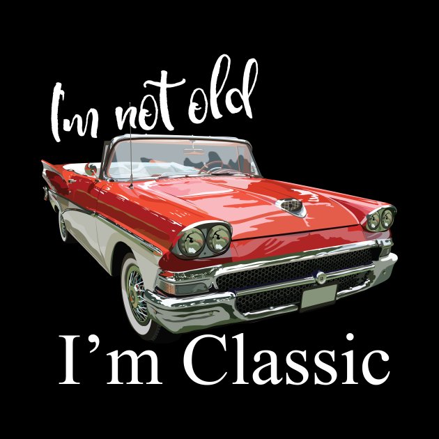 I'm Not Old I'm Classic Retro Muscle Car Funny Birthday