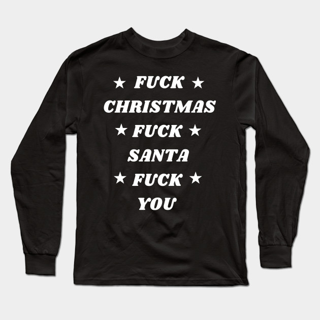 Fuck Christmas Fuck Santa Fuck You Funny Christmas Design Long Sleeve T-Shirt