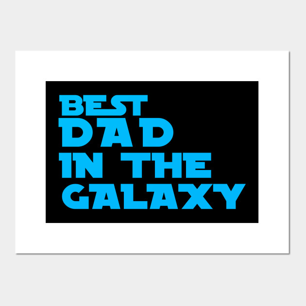 58c9aecaa Best DAD in the galaxy - Fathers Day - Posters and Art Prints ...