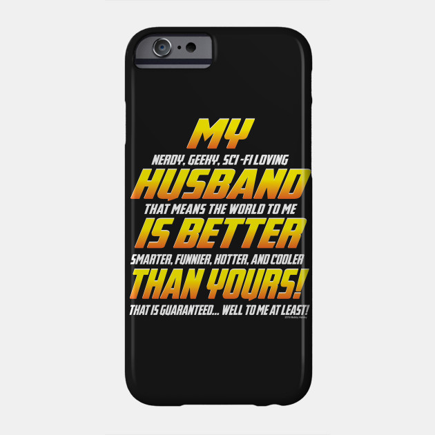 My Husband Is Better Than Yours Husband Phone Case Teepublic
