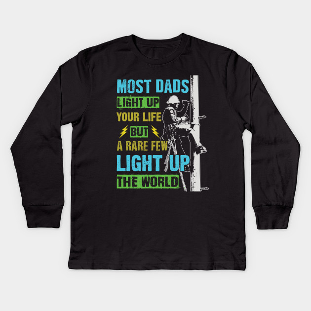 086534d49 Most Dads Light Up Your Life But A Rare Few Light Up The World - Father's  Day Kids Long Sleeve T-Shirt