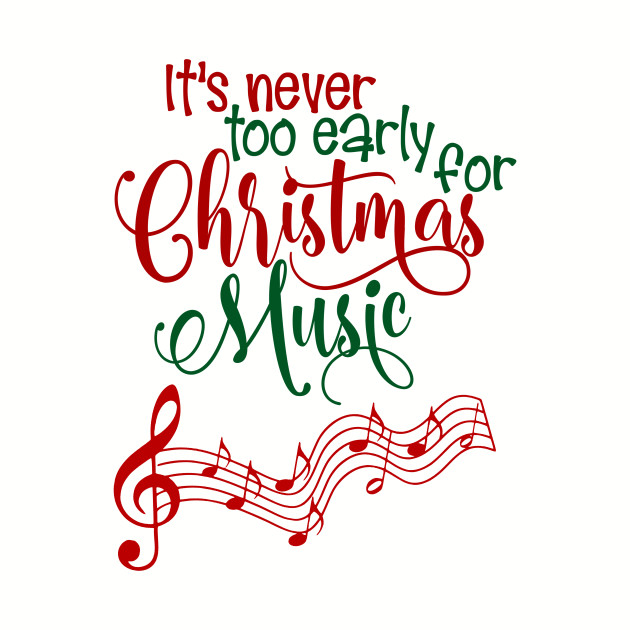 Its Never To Early For Christmas Music Funny Christmas Quotes