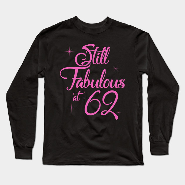 Vintage Still Sexy And Fabulous At 62 Year Old Funny 62nd Birthday Gift Long Sleeve T Shirt