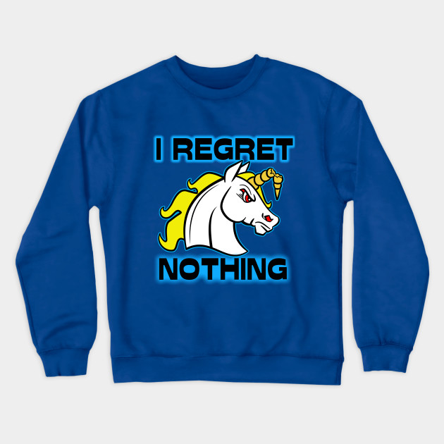 I Regret Nothing - Unicorn