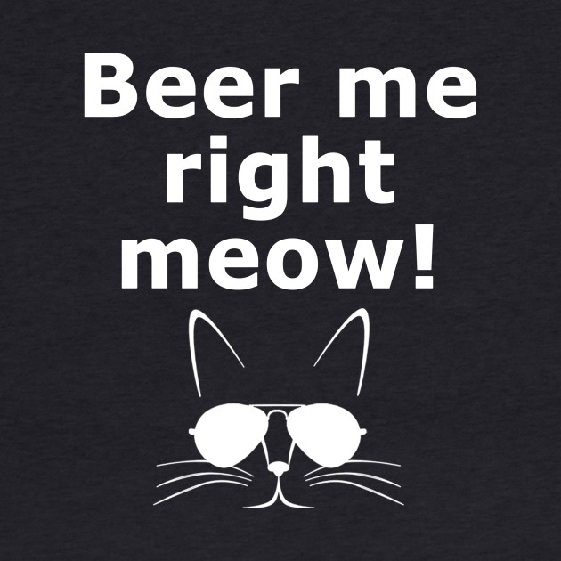 Beer me right meow!
