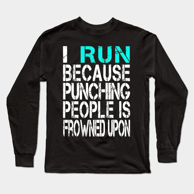 dd243fc29 I Run Because Punching People is Frowned Upon T Shirt - Thanksgiving ...
