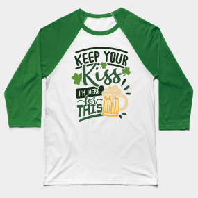 62c4d7fa4 Keep Your Kiss I'm Here For This Irish Drinking Team Green Design Baseball T -Shirt